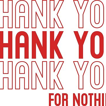 Thank You For Nothing by awkwarddesignco