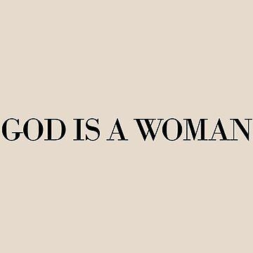 God Is A Woman  by alexshannon
