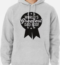 World's Greatest Dad Bod! Pullover Hoodie