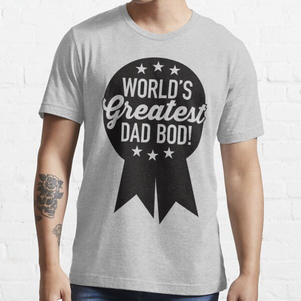 World's Greatest Dad Bod! Essential T-Shirt