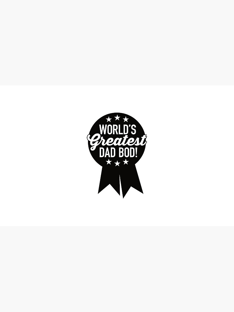 World's Greatest Dad Bod! by boulevardier