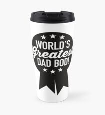 World's Greatest Dad Bod! Travel Mug