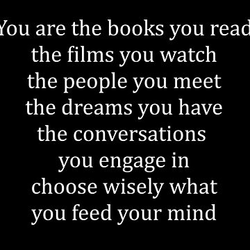 Choose wisely what you feed your mind with by Merius