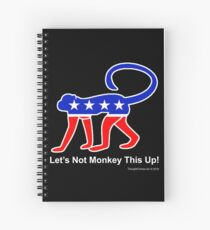 Let's Not Monkey This Up! Spiral Notebook