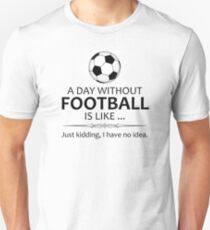 1e7039d958e Football Stickers and Shirts for Soccer and Futbol Lovers - A Day Without  Football Slim Fit