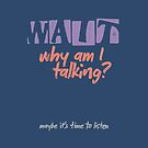 WAIT Why am I Talking? by SpiritStudio