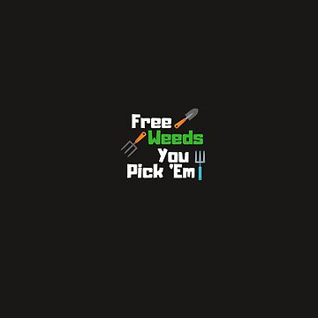 Free weeds you pick 'em by cbboy