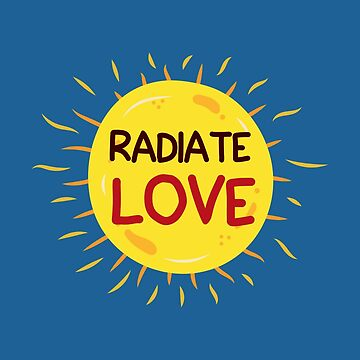 Cute Sun Design - Radiate Love - Positive Sunshine Quote - Warm Weather by stuch75
