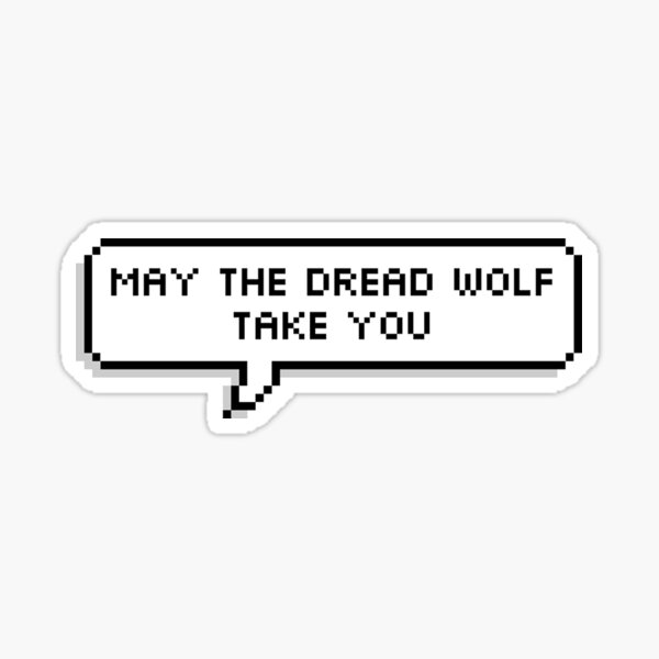 May The Dread Wolf Take You Sticker