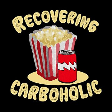 Recovering Carboholic Funny Popcorn Gift by stuch75