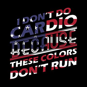 Cardio These Colors Don't Run - American Pride - Patriotic Gift by stuch75