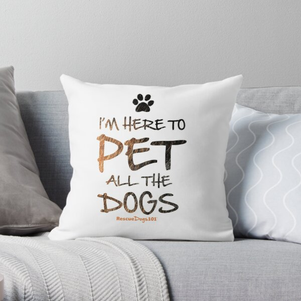 I'm Here to Pet All the Dogs (with Pawprint) Throw Pillow