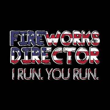 Fireworks Director I Run - 4th Of July - Independence Day Theme by stuch75