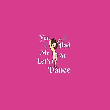 You had me at let's dance by cbboy