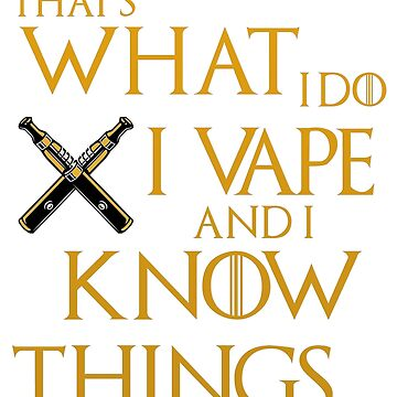 That's What I Do I Vape And I Know Things by Gestvlt