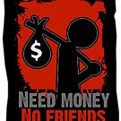 Need money no friends (is a joke) by romansart