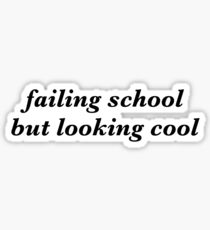 failing school but looking cool Sticker