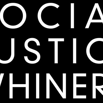 SOCIAL JUSTICE WHINERS by abstractee
