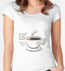 For early risers and coffee lovers Women's Fitted Scoop T-Shirt