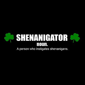Shenanigator Definition T-Shirt - St. Patricks day  by thevoice123