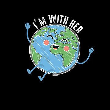 I'm With Her-Mother Earth by TomGiantDesigns