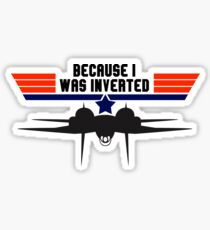 Top Gun Because I was Inverted Sticker
