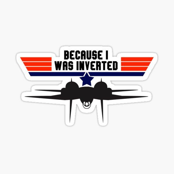 Top Gun Because I was Inverted Sticker