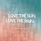 Love the sun. Love the rain. by Jens Callius