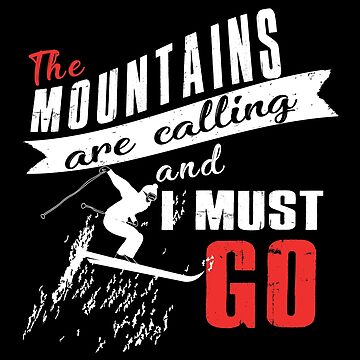 The Mountains Are Calling And I Must Go  by SmartStyle