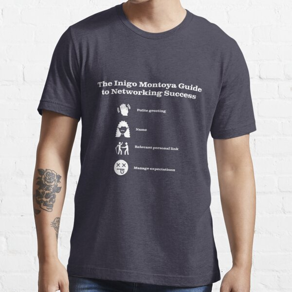Inigo Montoya: Guide to Networking Success Essential T-Shirt