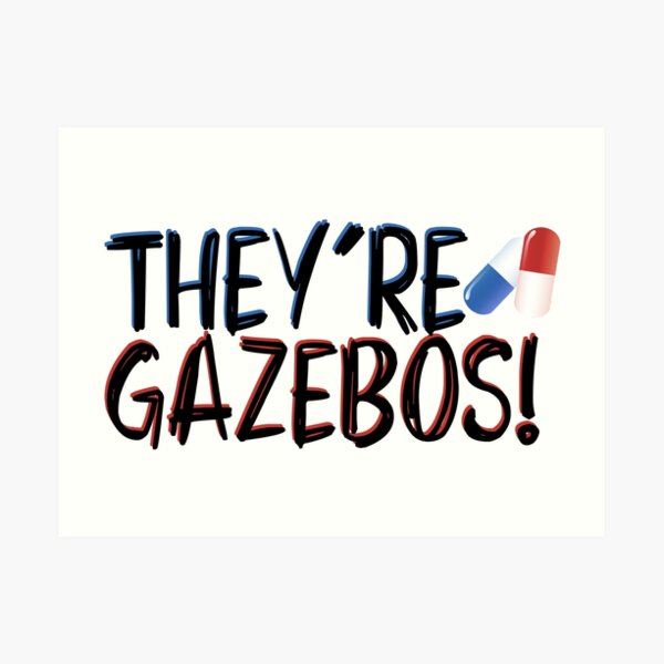 they're gazebos - it quote Art Print