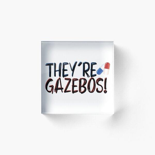 they're gazebos - it quote Acrylic Block