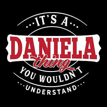 It's a DANIELA Thing You Wouldn't Understand by wantneedlove