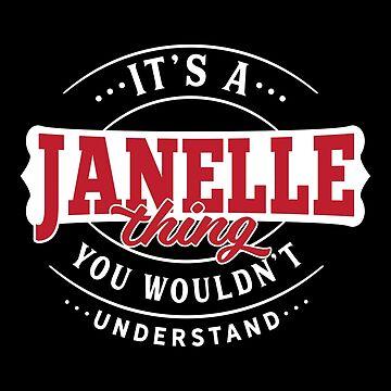 It's a JANELLE Thing You Wouldn't Understand by wantneedlove