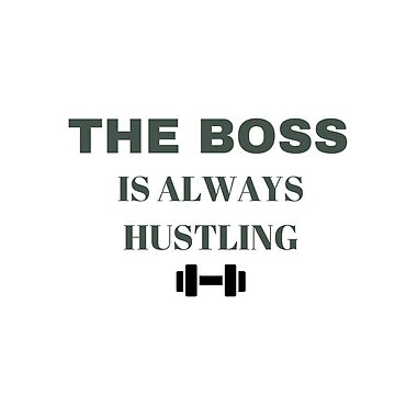 The Boss is Always Hustling by cooltdesigns