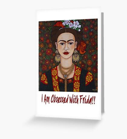 I am Obsessed with Frida T-shirt Greeting Card