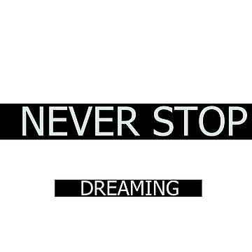 Never stop dreaming by Onetrick