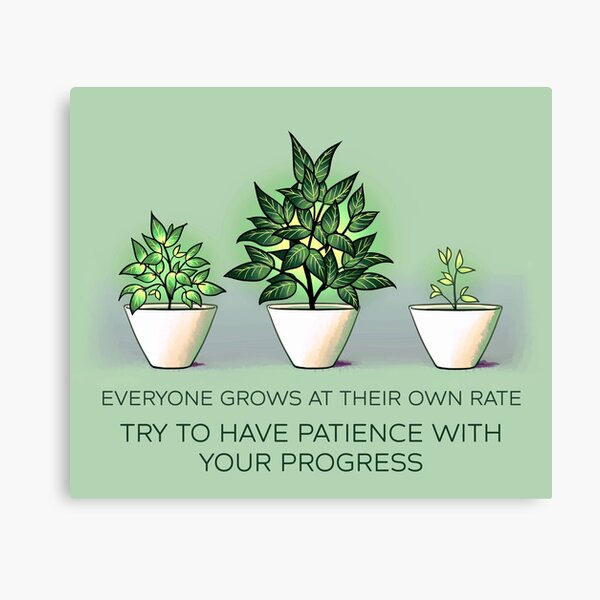 Everyone Grows at Their Own Rate Canvas Print