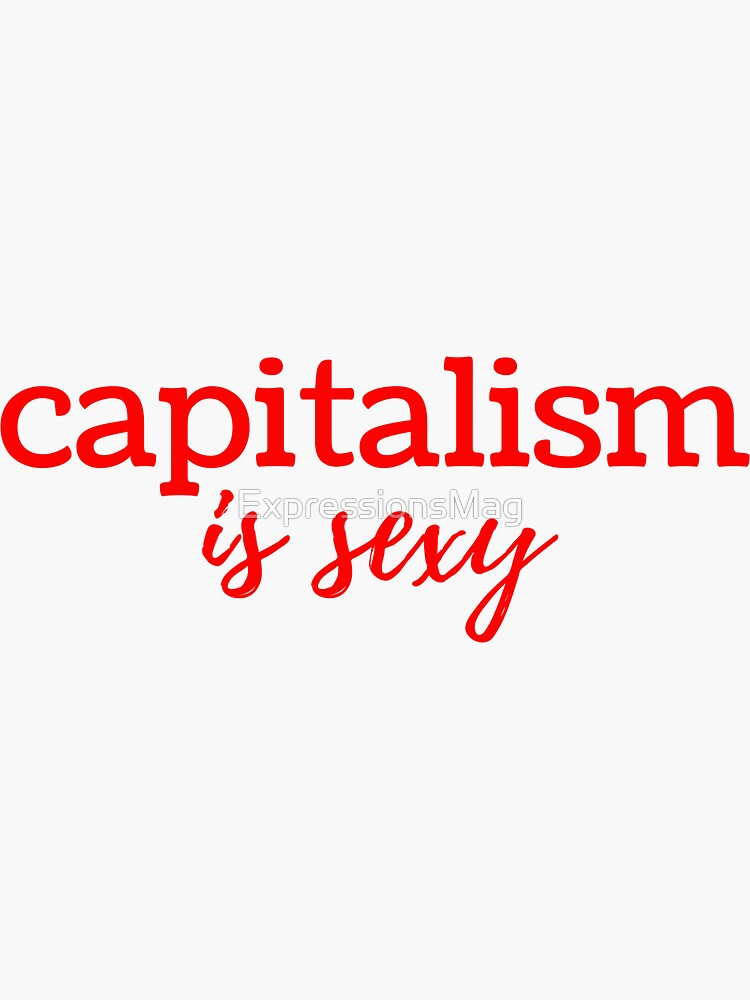 Capitalism is Sexy by ExpressionsMag