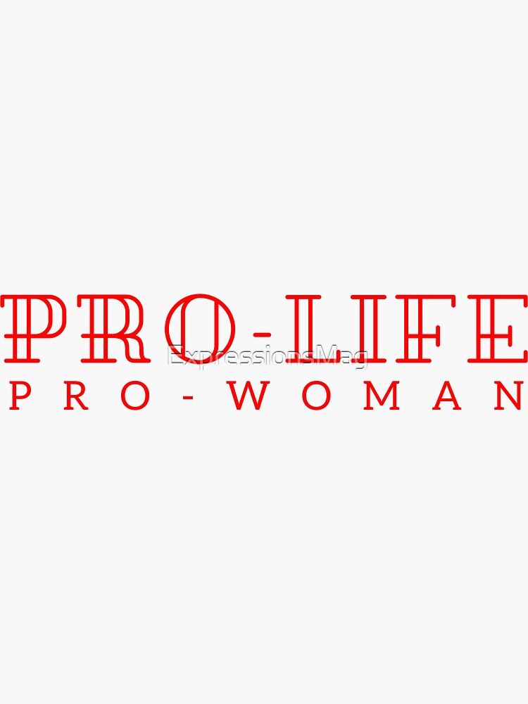 Pro-life, pro-woman by ExpressionsMag