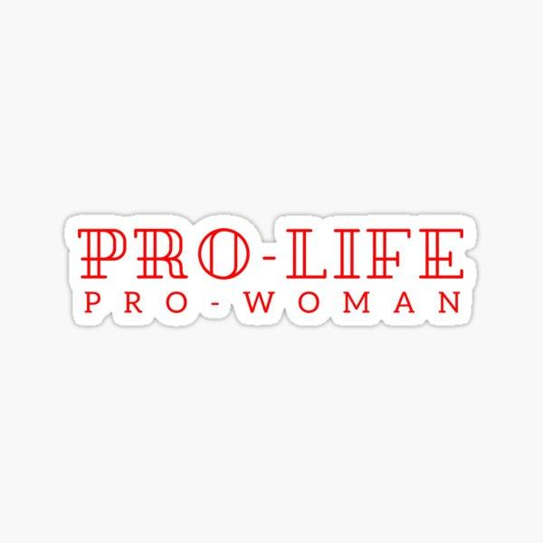 Pro-life, pro-woman Sticker
