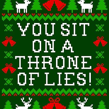 You Sit On A Throne Of Lies - Elf Quote - Ugly Christmas Sweater Style by Christmas-Tees