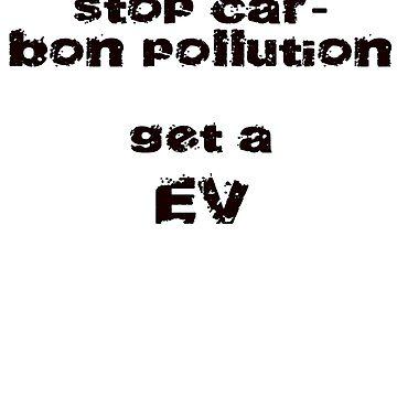 Stop Car-Bon Pollution Get A EV T-Shirt by stickersandtees