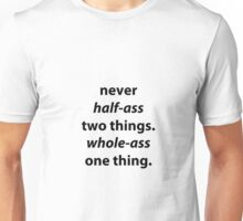 never half-ass two things, whole-ass one thing Unisex T-Shirt