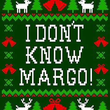 I Don't Know Margo! Christmas Vacation Quote - Ugly Christmas Sweater Style by Christmas-Tees