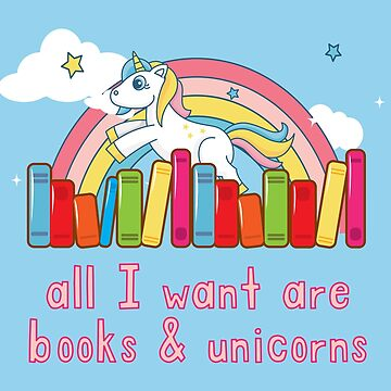 All I Want are Books and Unicorns  by ShikitaMakes