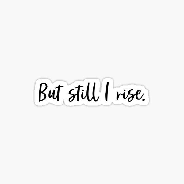 But still I rise. Sticker