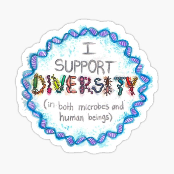 I Support Diversity, In Both Microbes and Human Beings Sticker