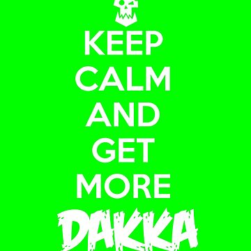 Keep calm and get more DAKKA - Warhammer 40K Ork wisdom by geektradingco