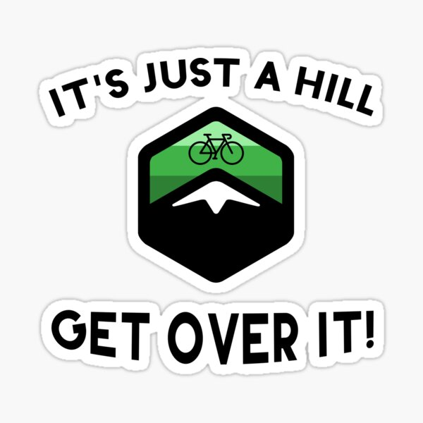 It's Just a Hill Get Over It Sticker